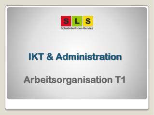 IKT & Administration Arbeitsorganisation T1