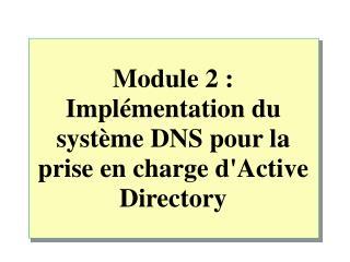 Module2:  Implémentation du système DNS pour la prise en charge d'Active Directory