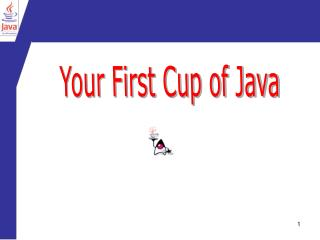 Your First Cup of Java