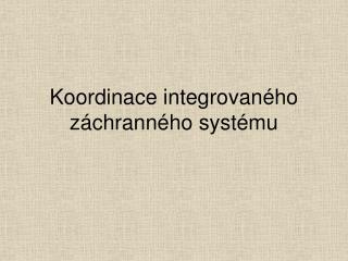 Koordinace integrovan ého záchranného systému