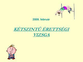 2009. február KÉTSZINTŰ ÉRETTSÉGI VIZSGA