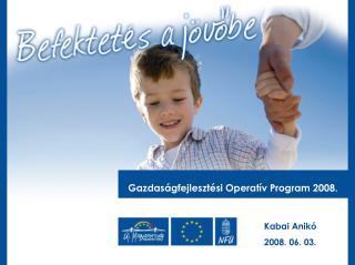 Gazdaságfejlesztési Operatív Program 2008.