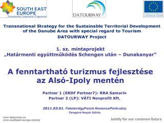 Partner 1 (ERDF Partner7): RRA Samorín Partner 2 (LP): VÁTI Nonprofit Kft.
