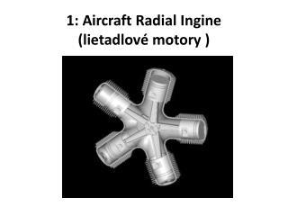 1: Aircraft Radial  I ngine ( lietadlové motory  )