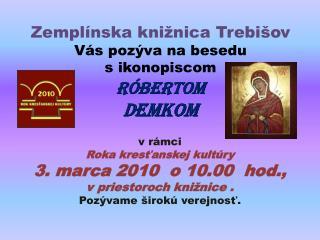 Zemplínska knižnica Trebišov Vás pozýva na besedu s  ikonopiscom RÓBERTOM  DEMKOM