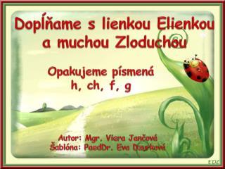 Dopĺňame s lienkou  Elienkou a muchou  Zloduchou