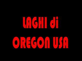 LAGHI di OREGON USA