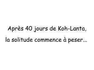 Apr�s 40 jours de Koh-Lanta,