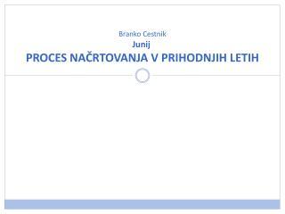 Branko Cestnik  Junij PROCES NAČRTOVANJA V PRIHODNJIH LETIH