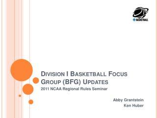Division I Basketball Focus Group BFG Updates