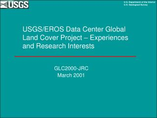 USGS/EROS Data Center Global Land Cover Project – Experiences and Research Interests