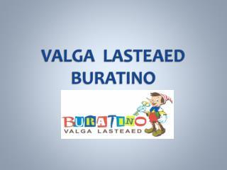VALGA  LASTEAED  BURATINO