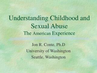 Understanding Childhood and Sexual Abuse The American Experience