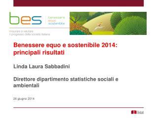 Benessere equo e sostenibile  2014:  principali  risultati Linda  Laura  Sabbadini
