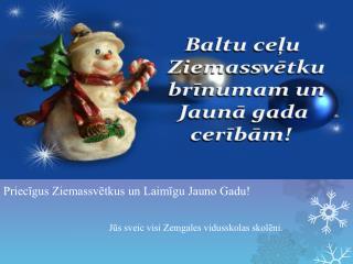 Priecīgus Ziemassvētkus un Laimīgu Jauno Gadu! Jūs sveic visi Zemgales vidusskolas skolēni.