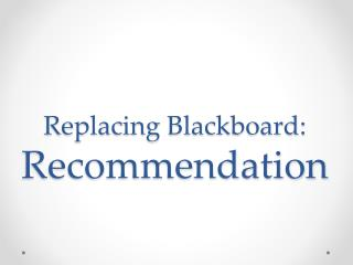 Replacing Blackboard: Recommendation