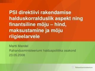 Martti Mandel  Rahandusministeeriumi halduspoliitika osakond 23.05.2008