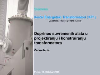Siemens Doprinos suvremenih alata u projektiranju i konstruiranju transformatora Žarko Janić