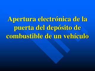 Apertura electrónica de la puerta del depósito de combustible de un vehículo