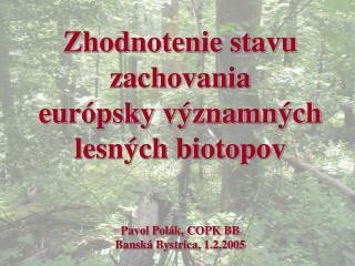 Zhodnotenie stavu zachovania  európsky významných lesných biotopov Pavol Polák, COPK BB