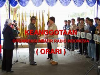KEANGGOTAAN ORGANISASI AMATIR RADIO INDONESIA ( ORARI )