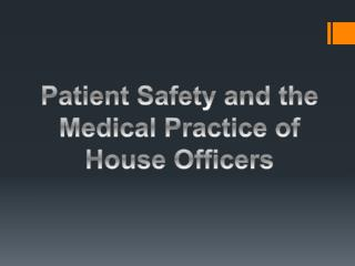 Patient Safety and  the  M edical  P ractice of House  O fficers