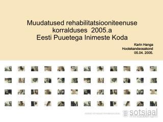 Muudatused rehabilitatsiooniteenuse korralduses  2005.a Eesti Puuetega Inimeste Koda