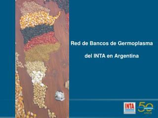 Red de Bancos de Germoplasma  del INTA en Argentina