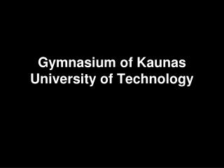 Gymnasium  of  Kaunas University of Technology
