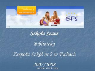 Szko?a Szans Biblioteka Zespo?u Szk�? nr 2 w Tychach 2007/2008