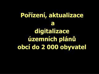 Pořízení, aktualizace  a  digitalizace  územních plánů  obcí do 2 000 obyvatel