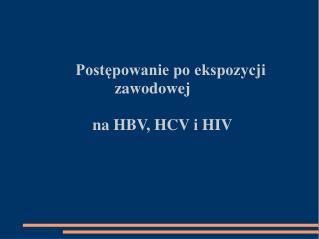 Postępowanie po ekspozycji        zawodowej      na HBV, HCV i HIV