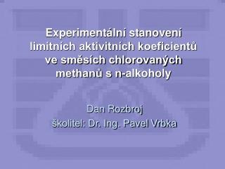 Dan Rozbroj školitel: Dr. Ing. Pavel Vrbka