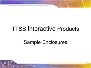 TTSS  Interactive  Products