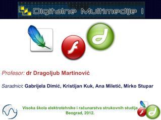 Profesor:  dr Dragoljub Martinovi?