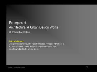 Examples of Architectural & Urban Design Works  26 design sheets/ slides Acknowledgement: