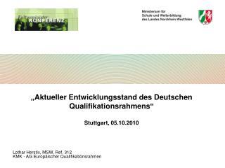 � Aktueller Entwicklungsstand des Deutschen Qualifikationsrahmens � Stuttgart, 05.10.2010