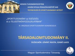 TÁRSADALOMTUDOMÁNY II. Üléselnök : Lénárt Ágota, Szabó Lajos