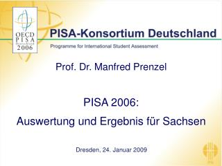 Prof. Dr. Manfred Prenzel PISA 2006:  Auswertung und Ergebnis für Sachsen