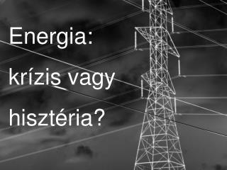 Energia: krízis vagy hisztéria?