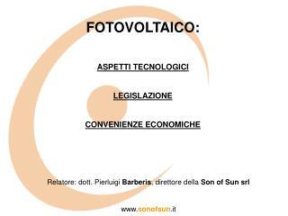 FOTOVOLTAICO: ASPETTI TECNOLOGICI LEGISLAZIONE CONVENIENZE ECONOMICHE