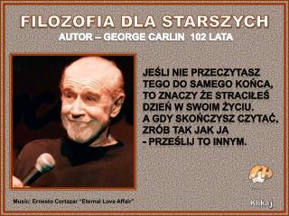 FILOZOFIA DLA STARSZYCH AUTOR – GEORGE CARLIN  102 LATA