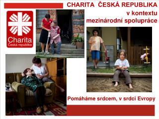 CHARITA  ČESKÁ REPUBLIKA v kontextu mezinárodní spolupráce