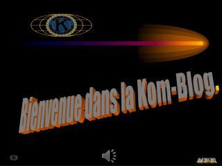 Bienvenue dans la Kom-Blog .
