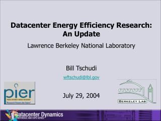 Datacenter Energy Efficiency Research:  An Update Lawrence Berkeley National Laboratory  Bill Tschudi wftschudilbl  July