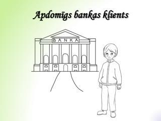 Apdomīgs bankas klients