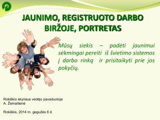 JAUNIMO, REGISTRUOTO DARBO BIR�OJE, PORTRETAS