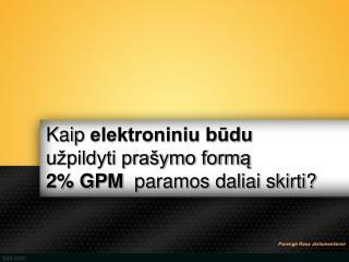 Kaip  elektroniniu būdu  užpildyti prašymo formą  2% GPM   paramos daliai skirti?