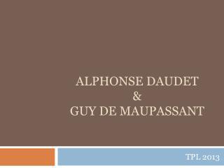 Alphonse Daudet  &  Guy de Maupassant