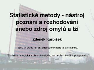 Statistické metody - nástroj poznání a rozhodování anebo zdroj omylů a lží